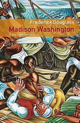 Madison Washington: o escravo heroico, de Frederick Douglass