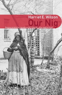 Our Nig: quadros da vida de uma negra livre, de Harriet E. Wilson