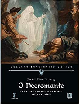 O Necromante. Uma história fantástica de fontes orais e escritas, de Lorenz Flammenberg