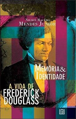 Memória & Identidade: a vida de Frederick Douglass, por Nilson Macêdo Mendes Junior