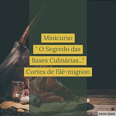 """Minicurso """"O Segredo das Bases Culinárias...""""Cortes de filé mignon"""