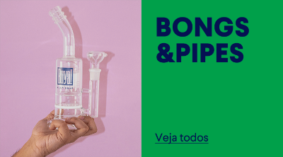 PIPES E BONGS