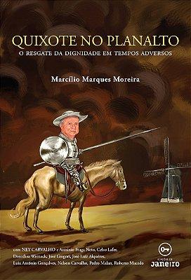 Quixote no Planalto: o resgate da dignidade em tempos adversos
