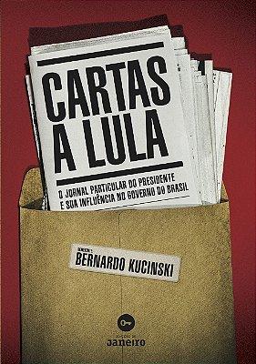 Cartas a Lula: o jornal particular do presidente e sua influência no governo do Brasil