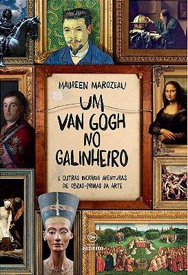 Um Van Gogh no galinheiro - e outras incríveis aventuras de obras-primas da arte