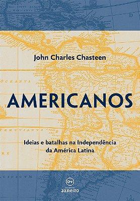Americanos: Ideias e batalhas nos movimentos de independência dos países da América Latina