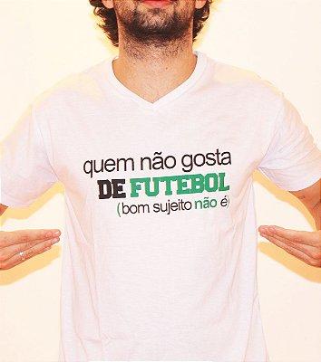 Camiseta: Quem não gosta de futebol...