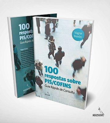 100 respostas sobre PIS/Cofins - Guia Rápido de Consulta