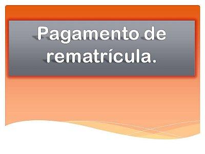 REMATRÍCULA EM CURSO - Pagamento de rematrícula nos cursos do Instituto