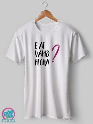 Camiseta E aí Vamo Fecha?