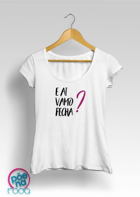 """Camiseta E aí Vamo Fecha? """"Feminina"""""""