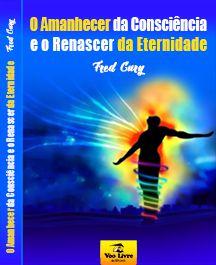 E-book de Fred Cury: O Amanhecer da Consciência e o Renascer da Eternidade
