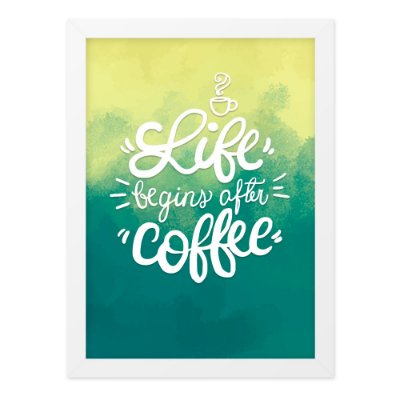 Quadro A4 Life Begins After Coffee