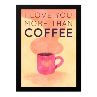 Quadro A4 Love You More Than Coffee