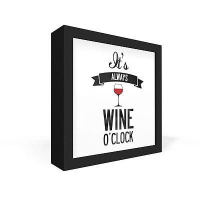 Quadro Caixa Frontal Always Wine O Clock