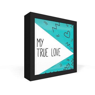Quadro Caixa Frontal My True Love