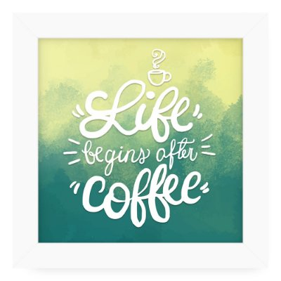 Quadro 20x20 Life Begins With Coffee