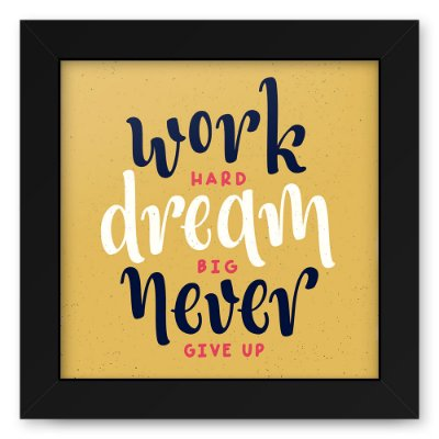 Quadro 20x20 Work Hard Dream Big