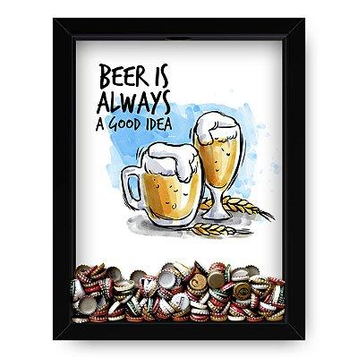 Quadro Porta Tampinha de Cerveja  Always A Good Idea