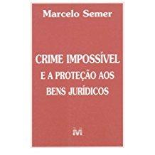 CRIME IMPOSSIVEL E A PROTECAO DE BENS JURIDICOS/02