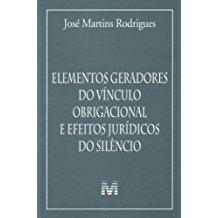 ELEMENTOS GERADORES DO VINCULO OBRIGACIONAL E EFEITOS JURIDICOS DO SILENCIO