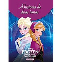 DISNEY FROZEN - A HISTORIA DE DUAS IRMAS
