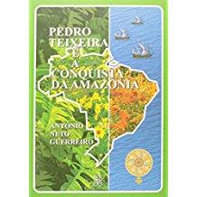 PEDRO TEIXEIRA E A CONQUISTA DA AMAZONIA