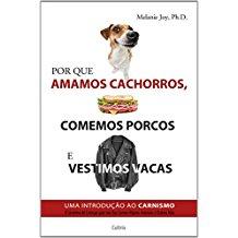 POR QUE AMAMOS CACHORROS, COMEMOS PORCOS V. VACAS