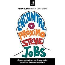 ENCONTRE O PROXIMO STEVE JOBS - COMO ENCONTRAR, CONTRATAR, RETER E CULTIVAR