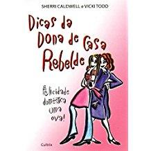 DICAS DA DONA DE CASA REBELDE