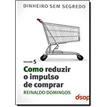 COMO REDUZIR O IMPULSO DE COMPRAR - VOL.5