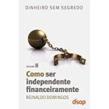 COMO SER INDEPENDENTE FINANCEIRAMENTE- VOL. 8