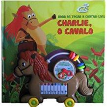 HORA DE TOCAR E CANTAR COM CHARLIE, O CAVALO