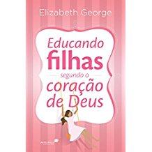 EDUCANDO FILHAS SEGUNDO O CORACAO DE DEUS