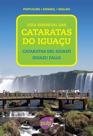 GUIA ESSENCIAL DAS CATARATAS DO IGUACU