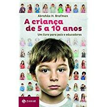 CRIANCA DE CINCO A DEZ ANOS, A - UM LIVRO PARA PAIS E EDUCADORES