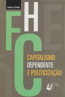 FHC - CAPITALISMO DEPENDENTE E POLITICIZACAO