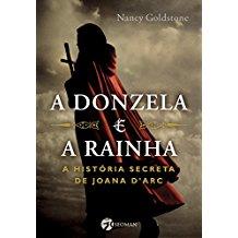DONZELA E A RAINHA, A - HIST. SECRETA JOANA DARC