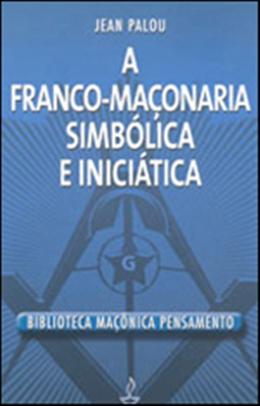 FRANCO-MACONARIA SIMBOLICA E INICIATICA, A