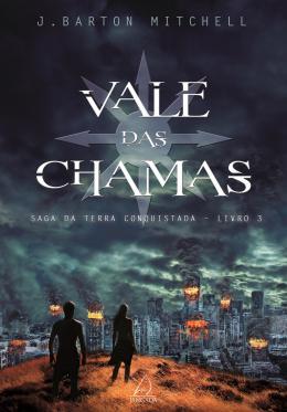 VALE DAS CHAMAS - SAGA DA TERRA CONQUISTADA-VOL.3