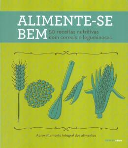 ALIMENTE-SE BEM - 50 RECEITAS CEREAIS E LEGUMINOSA