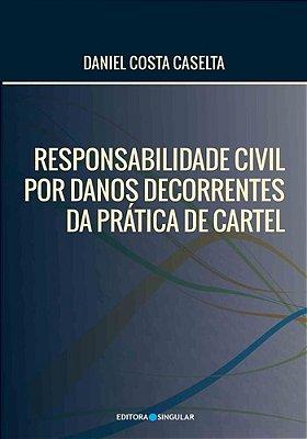 RESPONSABILIDADE CIVIL DANOS DECOR. DA PRAT.CARTEL