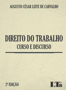 DIREITO DO TRABALHO - CURSO E DISCURSO - 02ED/18