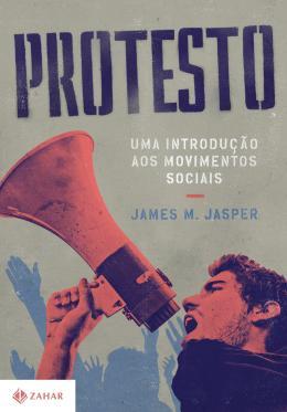 PROTESTO - UMA INTRODUCAO AOS MOVIMENTOS SOCIAIS