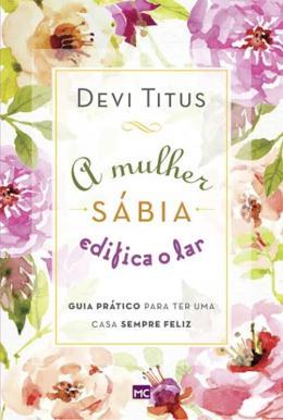 MULHER SABIA EDIFICA O LAR, O