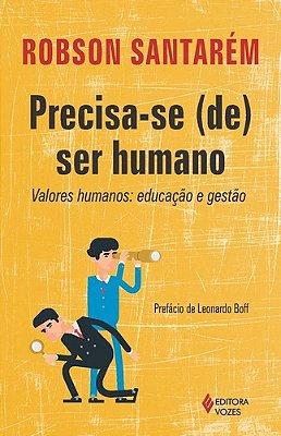 PRECISA-SE (DE) SER HUMANO