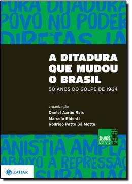 DITADURA QUE MUDOU O BRASIL, A