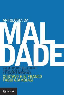 ANTOLOGIA DA MALDADE - UM DICIONARIO DE CITACOES, ASSOCIACOES ILICITAS E LI