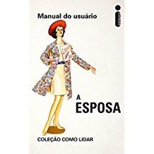 COMO LIDAR: MANUAL DO USUARIO - A ESPOSA