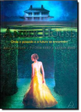 AMBER HOUSE I-ONDE O PASSADO E FUTURO SE ENCONTRAM